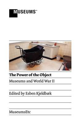 The Power of the Object: Museums and World War II (Paperback)