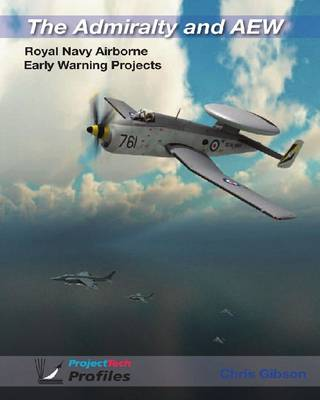 The Admiralty and AEW: Royal Navy Airborne Early Warning Projects - Project Tech Profiles (Paperback)