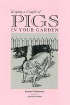 Keeping a Couple of Pigs in Your Garden (Paperback)