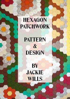 Hexagon Patchwork Pattern and Design (Paperback)