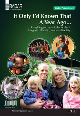 If Only I'd Known That a Year Ago... 2010: Everything You Need to Know About Living with Ill-health, Injury or Disability (Paperback)