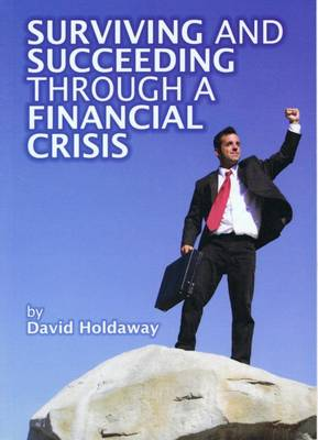 Surviving and Succeeding Through a Financial Crisis (Paperback)