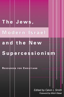 The Jews, Modern Israel and the New Supercessionism: Resources for Christians (Paperback)