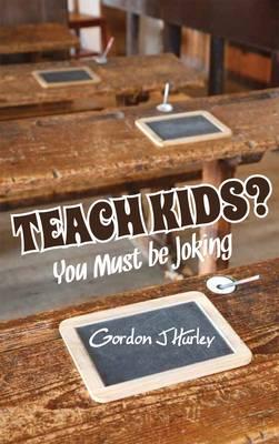 Teach Kids? You Must be Joking (Paperback)