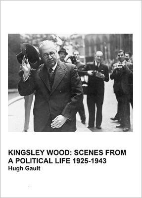 Making the Heavens Hum: Kingsley Wood: Scenes from a Political Life 1925-1943 Part 2 (Hardback)