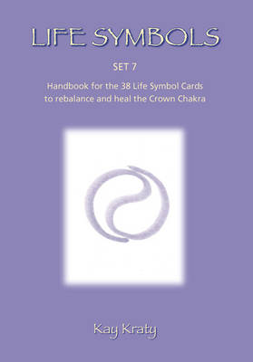 Life Symbols: Set 7 Handbook for the 38 Life Symbol Cards to Rebalance and Heal the Crown Chakra (Paperback)