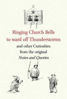 """Ringing Church Bells to Ward Off Thunderstorms and Other Curiosities from the Original """"Notes and Queries"""" (Hardback)"""