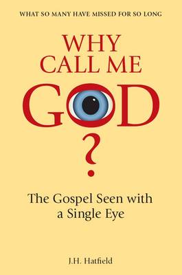 Why Call Me God?: The Gospel Seen with a Single Eye (Paperback)