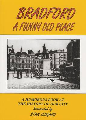 Bradford a Funny Old Place: A Humorous Look at the History of Our City (Paperback)