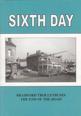 Sixth Day: Bradford Trolleybuses the End of the Road (Paperback)