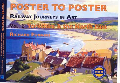Railway Journeys in Art Volume 2: Yorkshire and the North East: 2 - Poster to Poster Series (Hardback)