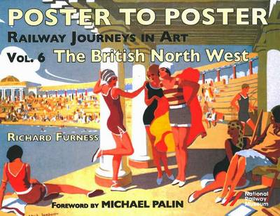 Railway Journeys in Art Volume 6: The British North West: 6 - Poster to Poster Series (Hardback)