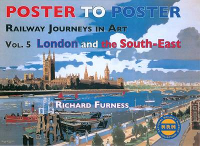 Railway Journeys in Art Volume 5: London and the South East: 5 - Poster to Poster Series (Hardback)