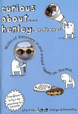Curious About... Henley-on-Thames 2018: Walks of Discovery in and Around Henley-on-Thames (Paperback)