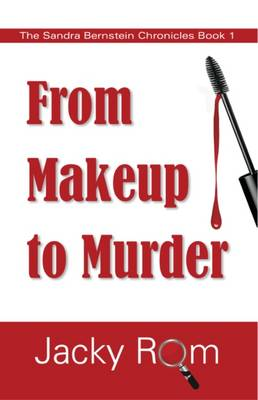 From Makeup to Murder - The Sandra Bernstein Chronicles 1 (Paperback)