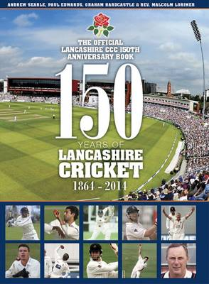 150 Years of Lancashire Cricket: 1864 - 2014 (Hardback)