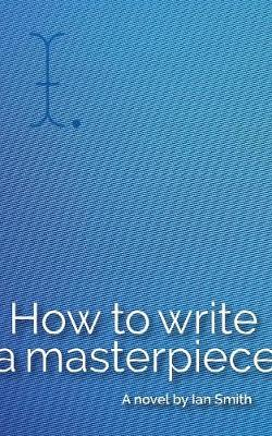 How to Write a Masterpiece (Paperback)