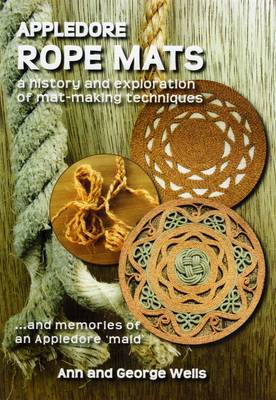 Appledore Rope Mats: A History and Exploration of Mat Making Techniques.... and Memories of an Appledore 'maid' (Paperback)