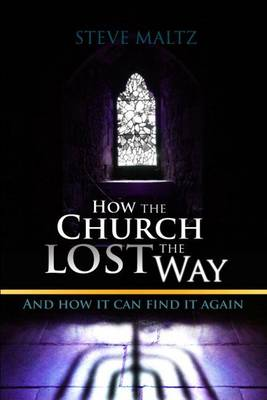 How the Church Lost the Way: And How it Can Find it Again (Paperback)