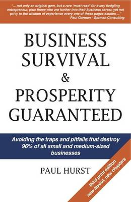 Business Survival and Prosperity Guaranteed: Avoiding the Deadly Pitfalls and Traps That Destroy 96% of All Small and Medium Sized Businesses (Paperback)