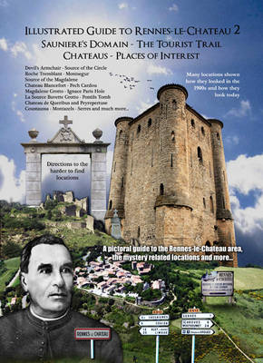 Illustrated Guide to Rennes-le-Chateau: No. 2: Sauniere's Domain -The Tourist Trail - Chateau's - Places of Interest (Paperback)