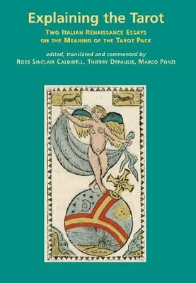 Explaining the Tarot: Two Italian Renaissance Essays on the Meaning of the Tarot Pack (Paperback)