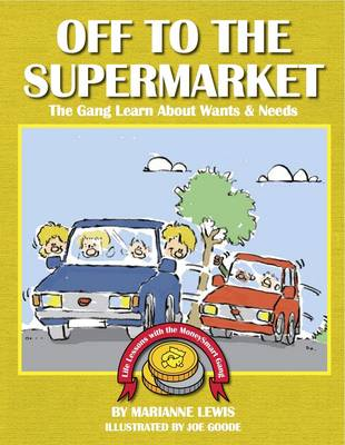 Off to the Supermarket: The Gang Learn About Wants & Needs - Teaching Kids About Money (Paperback)