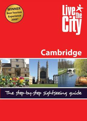 Live the City Guide to Cambridge: The Step-by-step Sightseeing Guide - Live the City Guides (Paperback)