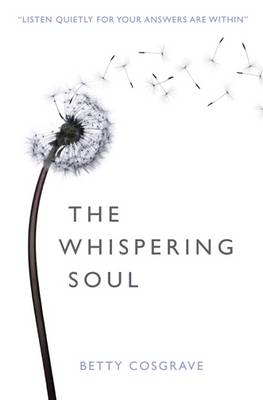 The Whispering Soul: Listen Quietly for Your Answers are within (Paperback)