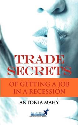 Trade Secrets of Getting a Job in a Recession - Trade Secrets (Paperback)