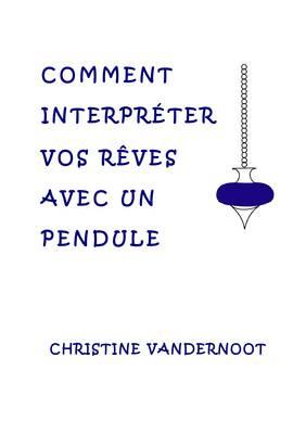 Comment Interpreter Vos Reves Avec Un Pendule / How to Interpret Your Dreams Using a Pendulum (Paperback)