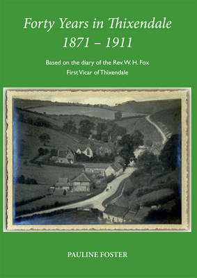 Forty Years in Thixendale 1871 - 1911 - Based on the Diary of Rev. W.H. Fox, First Vicar of Thixendale (Paperback)