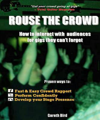 Rouse the Crowd: How to Interact with Audiences for Gigs They Can't Forget (Paperback)
