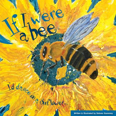 If I Were a Bee: I'd Dance on a Sunflower (Paperback)