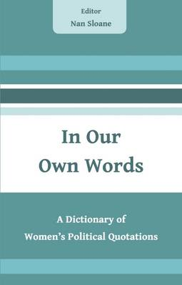 In Our Own Words: A Dictionary of Women's Political Quotations (Paperback)