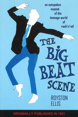 Big Beat Scene: An Outspoken Expose of the Teenage World of Rock'n'roll (Paperback)