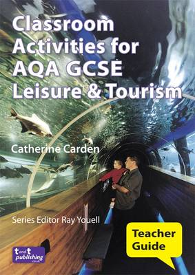 Classroom Activities for AQA GCSE Leisure and Tourism: Teacher Guide (Paperback)
