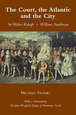 The Court, the Atlantic and the City: Sir Walter Ralegh V Willian Sanderson (Paperback)