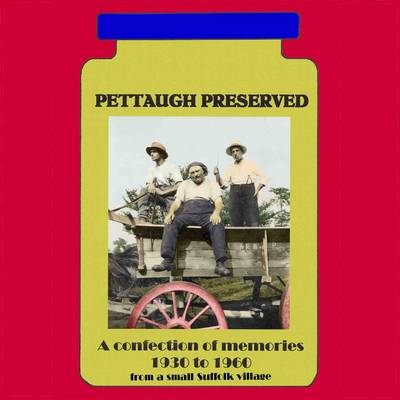 Pettaugh Preserved: An Illustrated Account of Village Life in Suffolk from 1930 - 1960 (Paperback)
