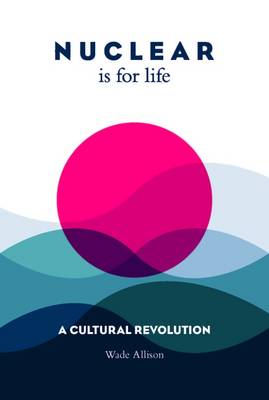Nuclear is for Life: A Cultural Revolution (Paperback)