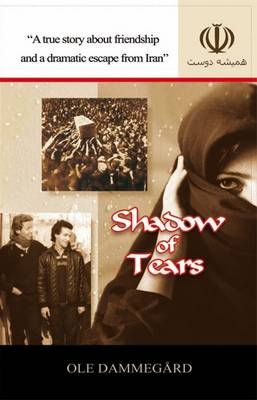 Shadow of Tears: A True Story About Friendship and a Dramatic Escape from Iran (Paperback)