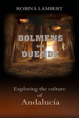 Dolmens and Duende: Exploring the Culture of Andalucia (Paperback)