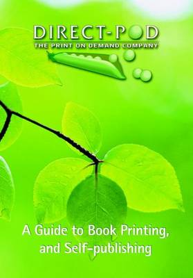 A Guide to Book Printing, and Self Publishing (Paperback)