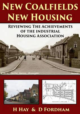 New Coalfields New Housing: Reviewing the Work of the Industrial Housing Association (Paperback)