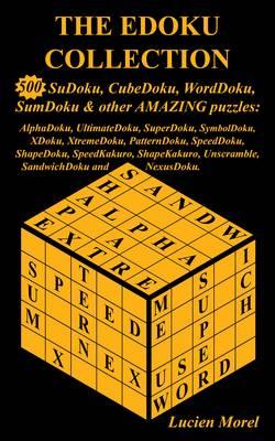 The EDoku Collection - 500 SuDoku, CubeDoku, WordDoku, SumDoku and Other Amazing Puzzles: AlphaDoku, UltimateDoku, SuperDoku, SymbolDoku, XDoku, XtremeDoku, PatternDoku, SpeedDoku, ShapeDoku, SpeedKakuro, ShapeKakuro, Unscramble, SandwichDoku and NexusDoku (Paperback)