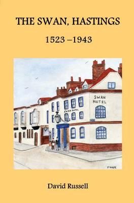 The Swan, Hastings 1523-1943 (Paperback)
