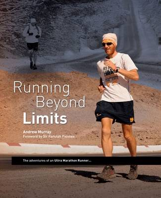 Running Beyond Limits: The Adventures of an Ultra Marathon Runner (Hardback)