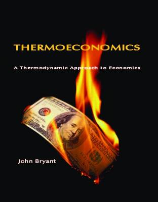 Thermoeconomics: A Thermodynamic Approach to Economics (Paperback)