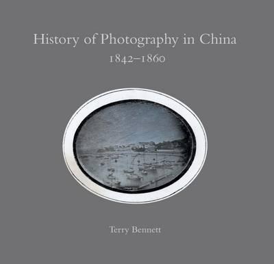 History of Photography in China 1842-1860 (Hardback)