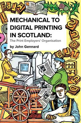 Mechanical to Digital Printing in Scotland: The Print Employers' Organisation (Paperback)
